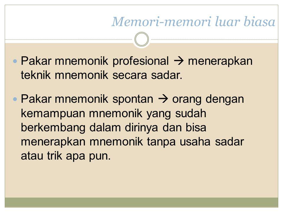 Memori-memori luar biasa Pakar mnemonik profesional  menerapkan teknik mnemonik secara sadar.