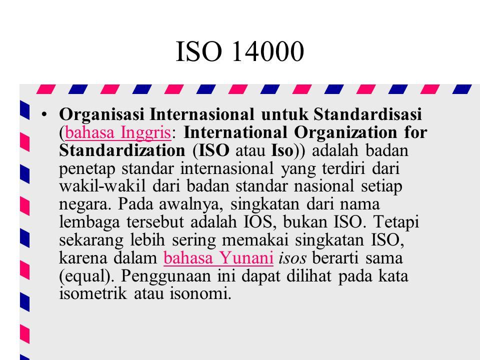 ISO 14000 Organisasi Internasional untuk Standardisasi (bahasa Inggris: International Organization for Standardization (ISO atau Iso)) adalah badan penetap standar internasional yang terdiri dari wakil-wakil dari badan standar nasional setiap negara.
