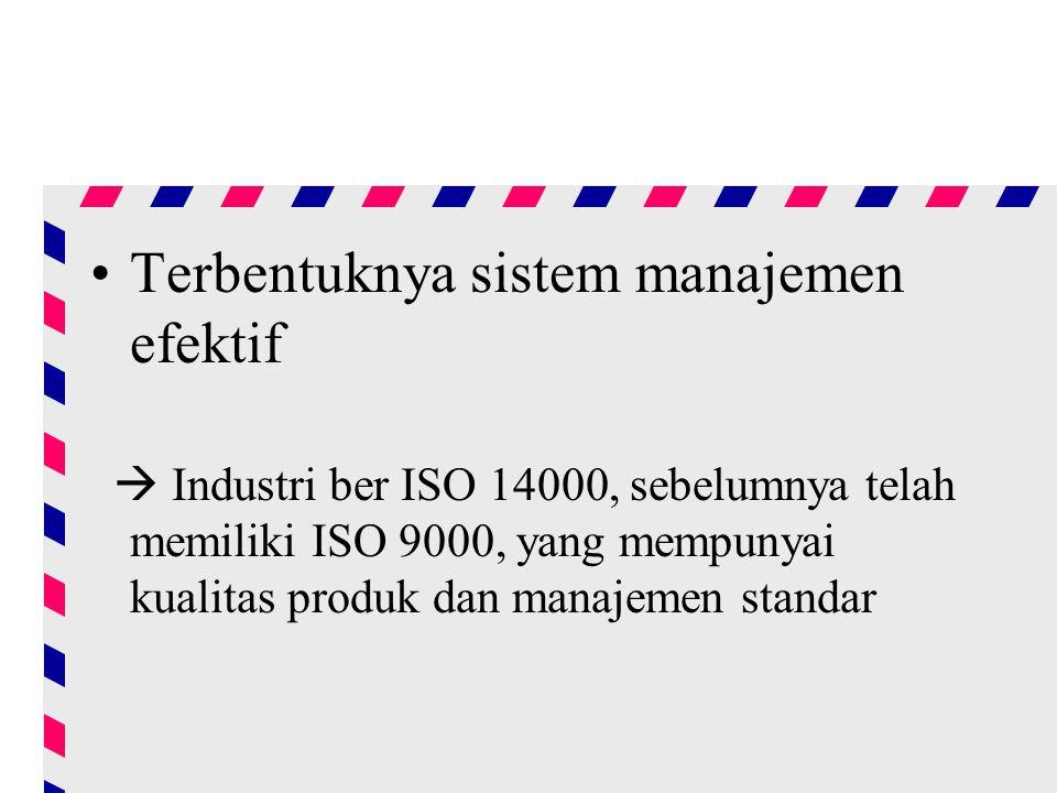 Terbentuknya sistem manajemen efektif  Industri ber ISO 14000, sebelumnya telah memiliki ISO 9000, yang mempunyai kualitas produk dan manajemen standar