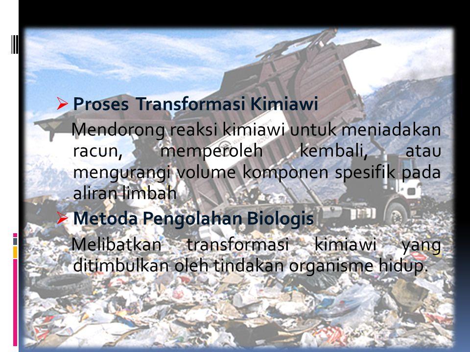 SELEKSI PROSES PENGOLAHAN  Sifat limbah  Sifat yang dikehendaki dari keluaran  Kelengkapan teknis dari alternatif pengolahan  Pertimbangan ekonomi  Pertimbangan lingkungan hidup  Pertimbangan energi  Pertimbangan operasi dan pemeliharaan  Pertimbangan evaluasi