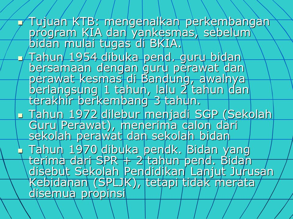Tujuan KTB: mengenalkan perkembangan program KIA dan yankesmas, sebelum bidan mulai tugas di BKIA. Tujuan KTB: mengenalkan perkembangan program KIA da