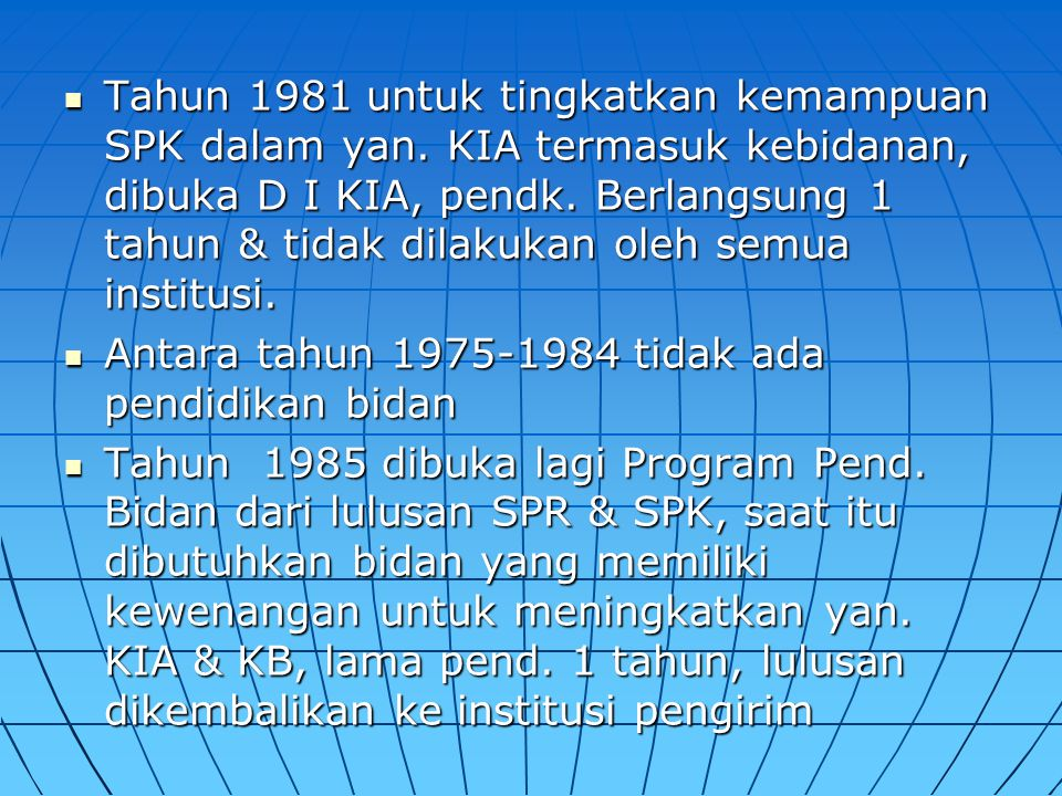 Tahun 1981 untuk tingkatkan kemampuan SPK dalam yan. KIA termasuk kebidanan, dibuka D I KIA, pendk. Berlangsung 1 tahun & tidak dilakukan oleh semua i