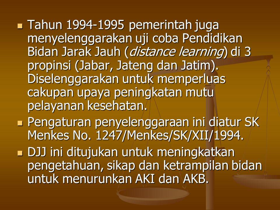 Tahun 1994-1995 pemerintah juga menyelenggarakan uji coba Pendidikan Bidan Jarak Jauh (distance learning) di 3 propinsi (Jabar, Jateng dan Jatim). Dis