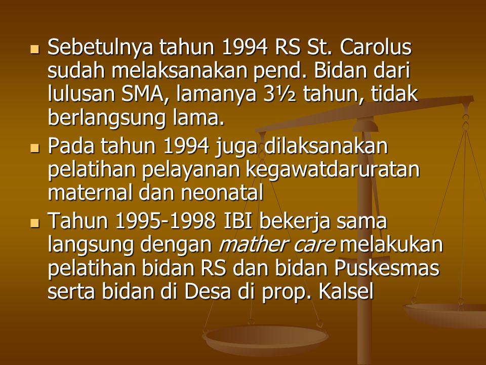Sebetulnya tahun 1994 RS St. Carolus sudah melaksanakan pend. Bidan dari lulusan SMA, lamanya 3½ tahun, tidak berlangsung lama. Sebetulnya tahun 1994
