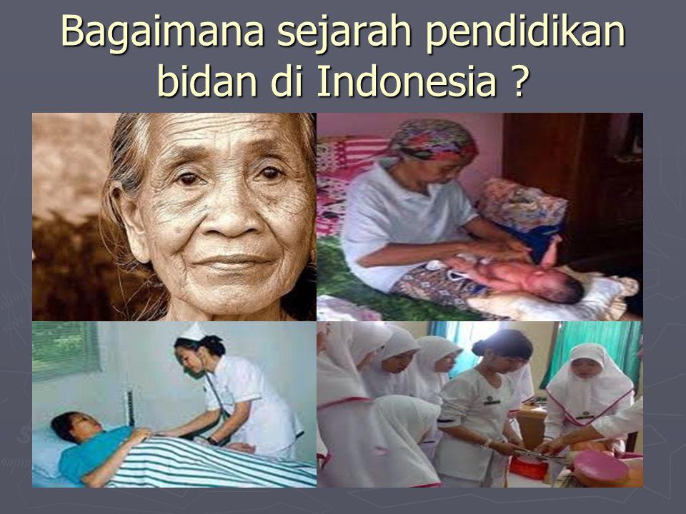 Bagaimana sejarah pendidikan bidan di Indonesia ?
