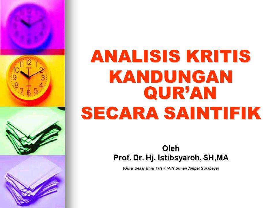 ANALISIS KRITIS KANDUNGAN QUR'AN SECARA SAINTIFIK Oleh Prof. Dr. Hj. Istibsyaroh, SH,MA (Guru Besar Ilmu Tafsir IAIN Sunan Ampel Surabaya)