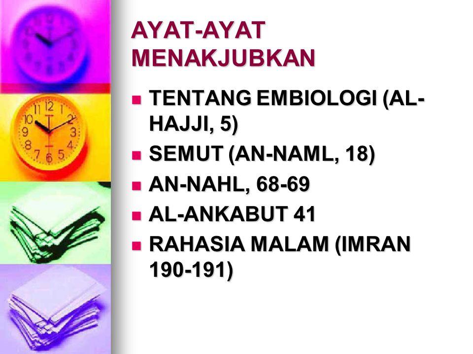 AYAT-AYAT MENAKJUBKAN TENTANG EMBIOLOGI (AL- HAJJI, 5) TENTANG EMBIOLOGI (AL- HAJJI, 5) SEMUT (AN-NAML, 18) SEMUT (AN-NAML, 18) AN-NAHL, 68-69 AN-NAHL, 68-69 AL-ANKABUT 41 AL-ANKABUT 41 RAHASIA MALAM (IMRAN 190-191) RAHASIA MALAM (IMRAN 190-191)