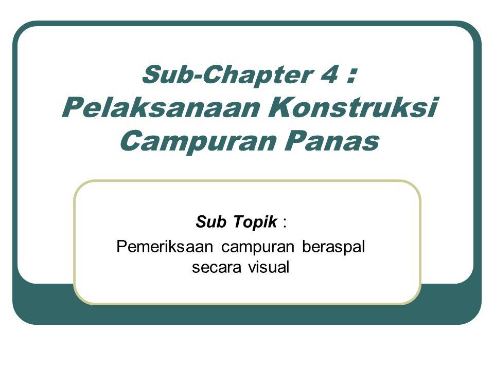 Sub-Chapter 4 : Pelaksanaan Konstruksi Campuran Panas Sub Topik : Pemeriksaan campuran beraspal secara visual