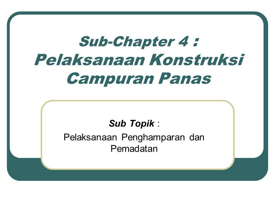Sub-Chapter 4 : Pelaksanaan Konstruksi Campuran Panas Sub Topik : Pelaksanaan Penghamparan dan Pemadatan