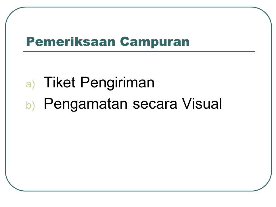 Pemeriksaan Campuran a) Tiket Pengiriman b) Pengamatan secara Visual