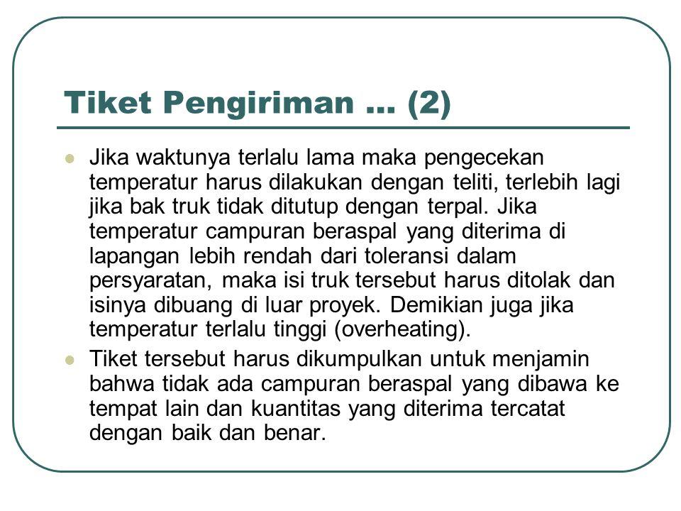 Tiket Pengiriman … (2) Jika waktunya terlalu lama maka pengecekan temperatur harus dilakukan dengan teliti, terlebih lagi jika bak truk tidak ditutup