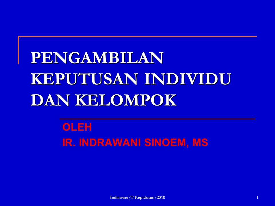 Indrawani/T-Keputusan/20101 PENGAMBILAN KEPUTUSAN INDIVIDU DAN KELOMPOK OLEH IR. INDRAWANI SINOEM, MS