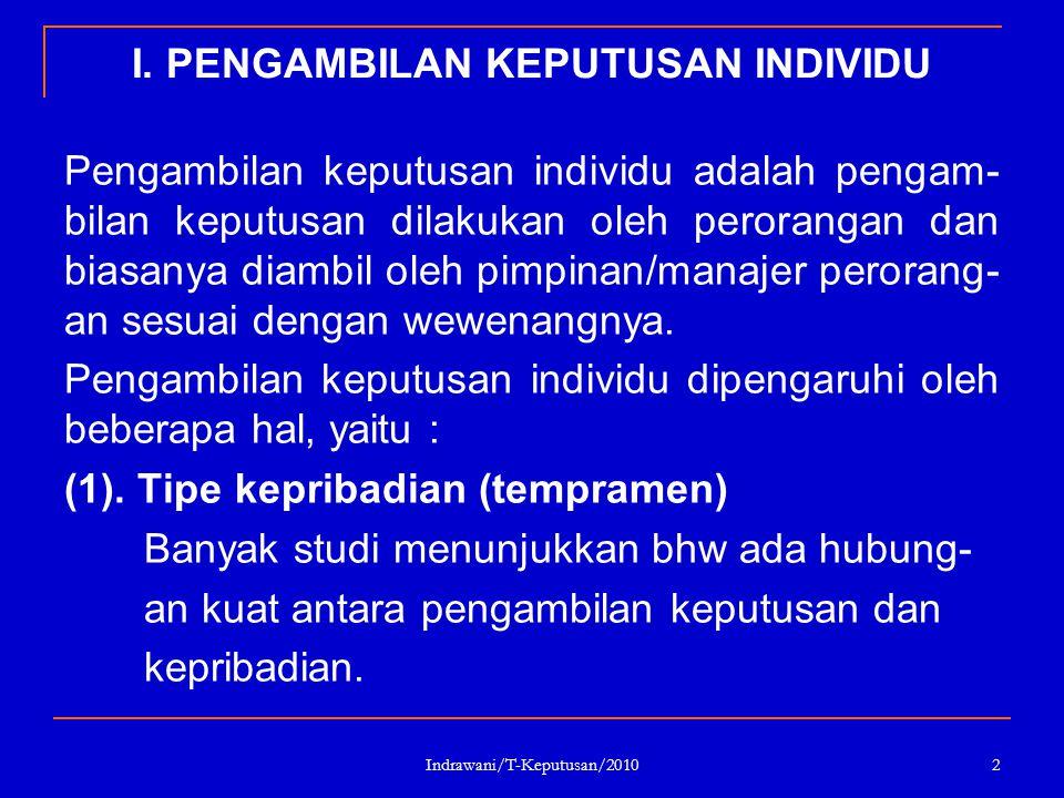 Indrawani/T-Keputusan/2010 2 I. PENGAMBILAN KEPUTUSAN INDIVIDU Pengambilan keputusan individu adalah pengam- bilan keputusan dilakukan oleh perorangan