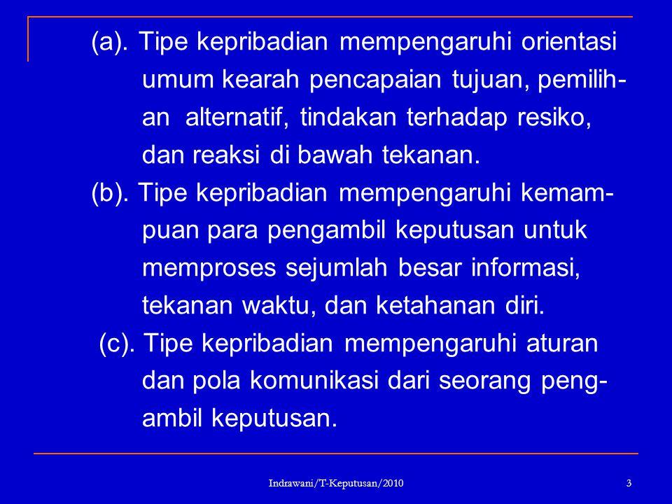 Indrawani/T-Keputusan/2010 3 (a). Tipe kepribadian mempengaruhi orientasi umum kearah pencapaian tujuan, pemilih- an alternatif, tindakan terhadap res