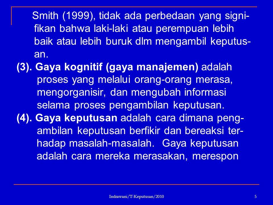 Indrawani/T-Keputusan/2010 5 Smith (1999), tidak ada perbedaan yang signi- fikan bahwa laki-laki atau perempuan lebih baik atau lebih buruk dlm mengam