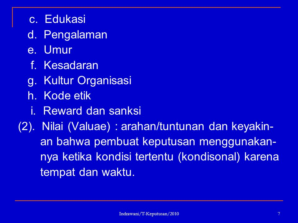 Indrawani/T-Keputusan/2010 7 c. Edukasi d. Pengalaman e. Umur f. Kesadaran g. Kultur Organisasi h. Kode etik i. Reward dan sanksi (2). Nilai (Valuae)