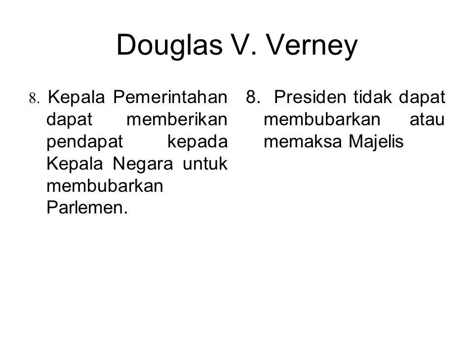 Douglas V. Verney 3. Kepala Negara mengangkat Kepala Pemerintahan. 4. Kepala Pemerintahan mengangkat menteri. 5. Kementrian (pemerintah) adalah badan