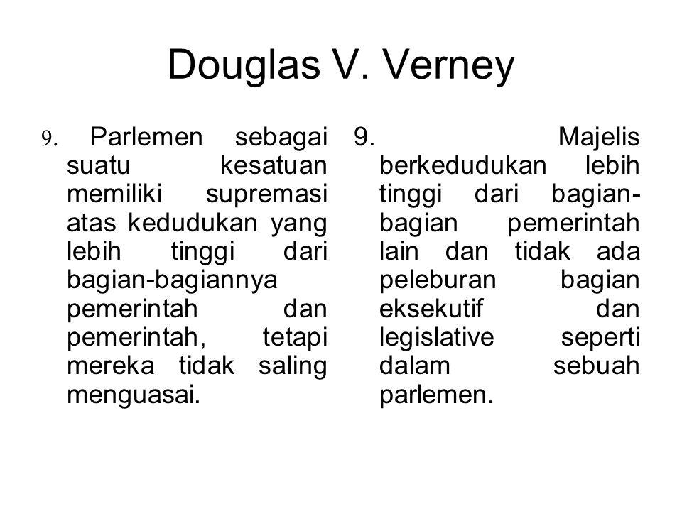 Douglas V. Verney 8. Kepala Pemerintahan dapat memberikan pendapat kepada Kepala Negara untuk membubarkan Parlemen. 8. Presiden tidak dapat membubarka
