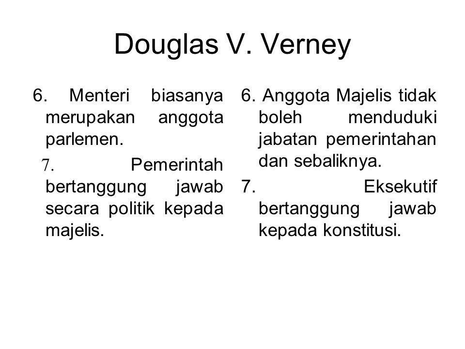 Douglas V. Verney 9. Parlemen sebagai suatu kesatuan memiliki supremasi atas kedudukan yang lebih tinggi dari bagian-bagiannya pemerintah dan pemerint