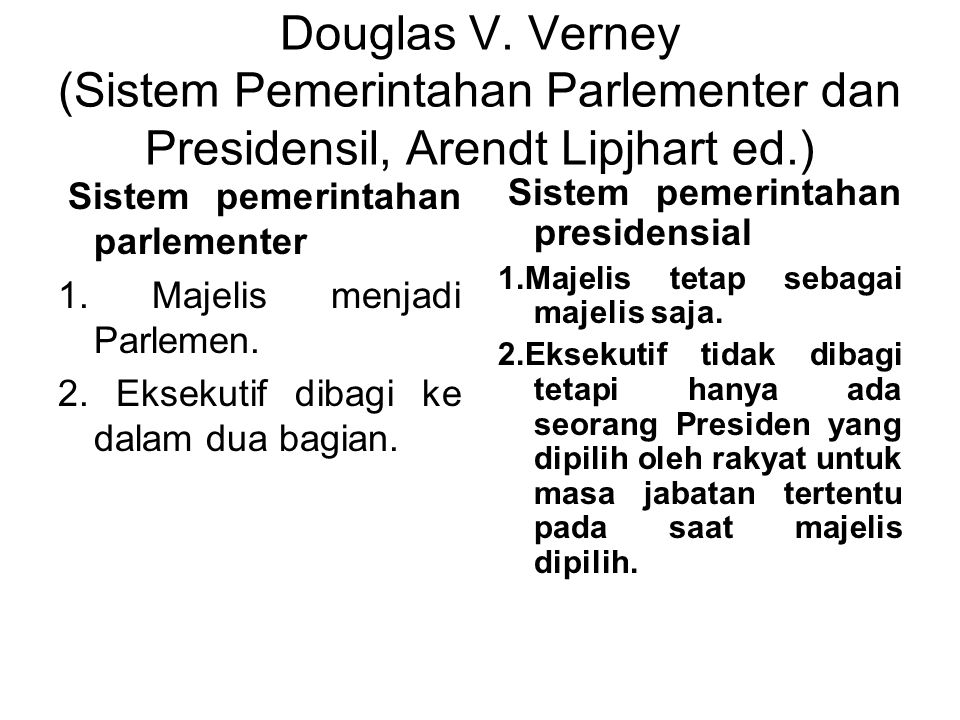 Dalam membahas hubungan eksekutif dan legislatif, maka terdapat beberapa Sistem pemerintahan yaitu: 1.Sistem pemerintahan presidensiil 2.Sistem pemeri