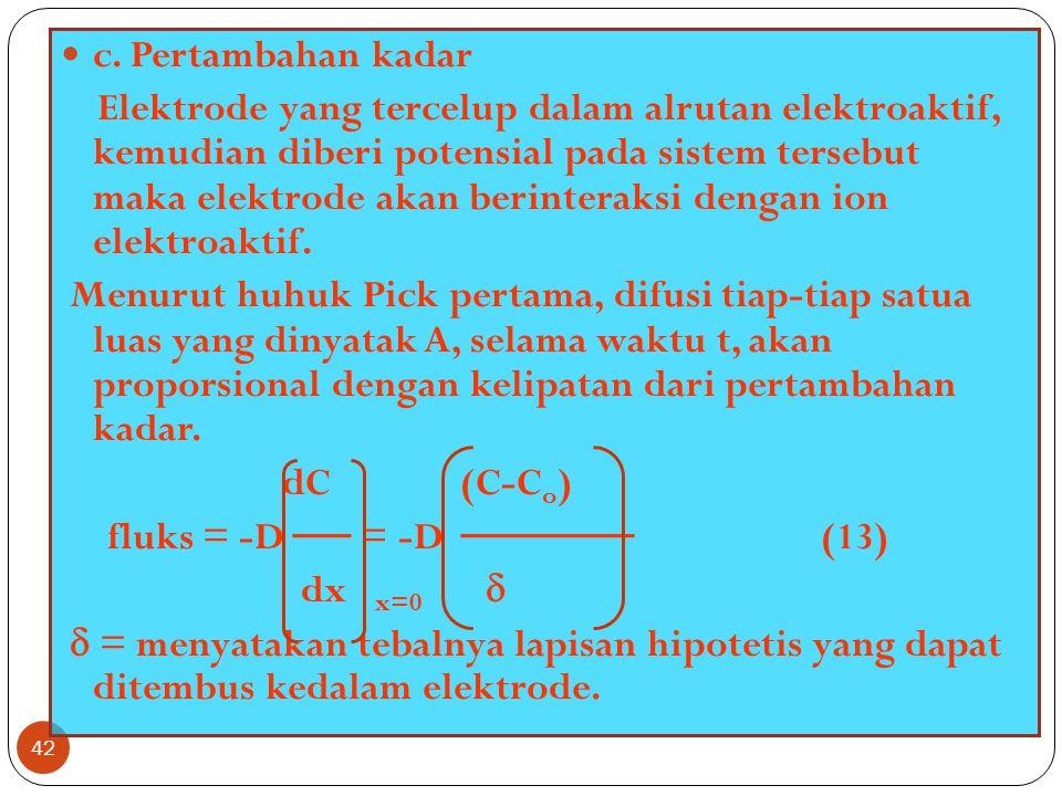 41 Rumus diturunkan menjadi Kemudian bila dx dan dt mendekati nol, dan D diperkirakan tidak tergantung pada x dan t, maka untuk elektrode yang permuka