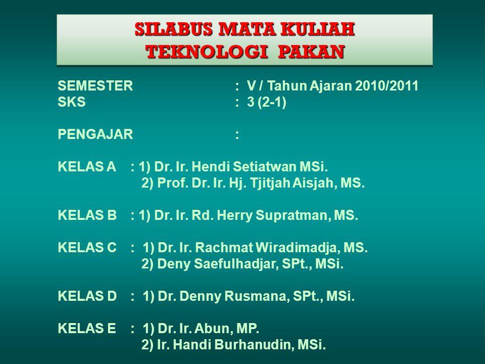 SILABUS MATA KULIAH TEKNOLOGI PAKAN SILABUS MATA KULIAH TEKNOLOGI PAKAN SEMESTER : V / Tahun Ajaran 2010/2011 SKS : 3 (2-1) PENGAJAR : KELAS A: 1) Dr.