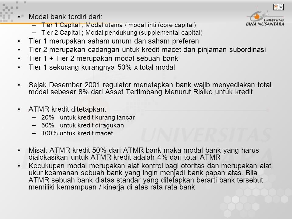 Modal bank terdiri dari: –Tier 1 Capital ; Modal utama / modal inti (core capital) –Tier 2 Capital ; Modal pendukung (supplemental capital) Tier 1 mer