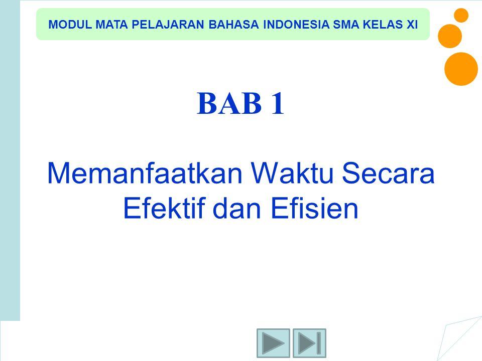 Memanfaatkan Waktu Secara Efektif dan Efisien BAB 1 MODUL MATA PELAJARAN BAHASA INDONESIA SMA KELAS XI