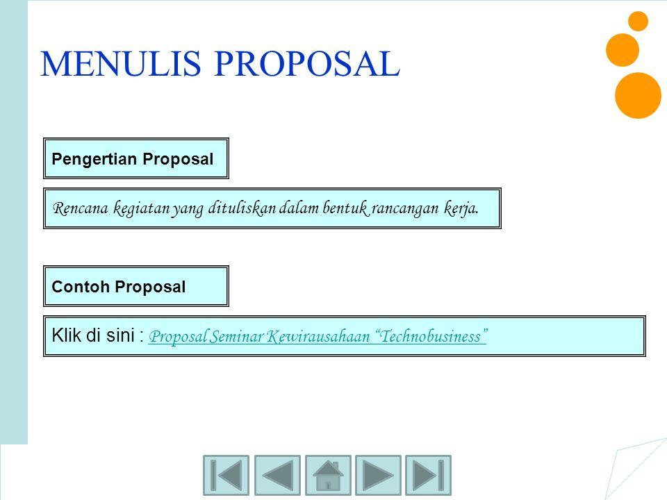 MENULIS PROPOSAL Pengertian Proposal Rencana kegiatan yang dituliskan dalam bentuk rancangan kerja. Contoh Proposal Klik di sini : Proposal Seminar Ke