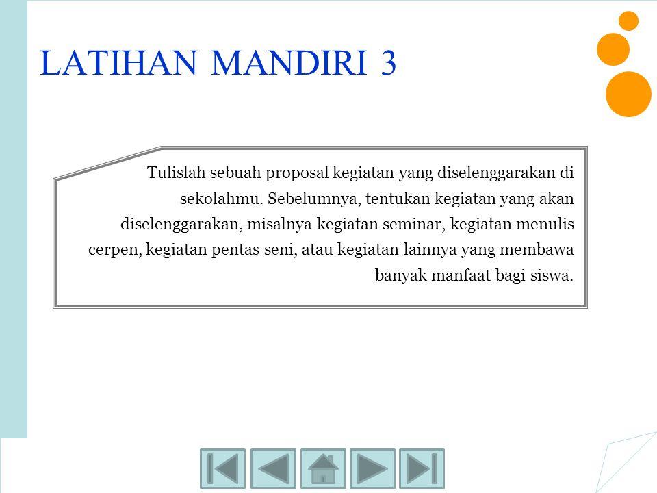 LATIHAN MANDIRI 3 Tulislah sebuah proposal kegiatan yang diselenggarakan di sekolahmu. Sebelumnya, tentukan kegiatan yang akan diselenggarakan, misaln