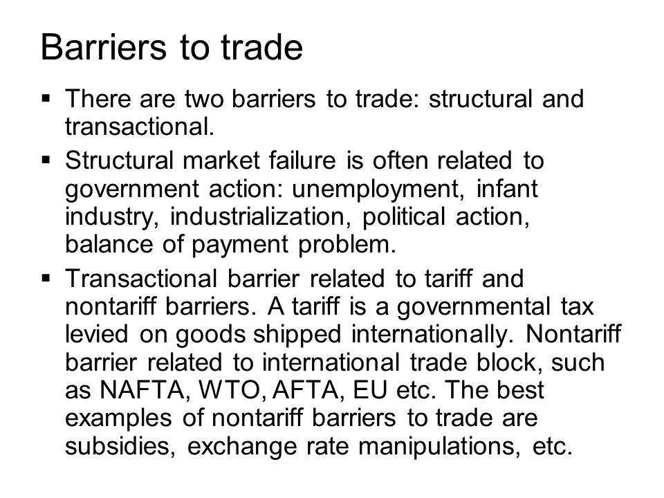Barriers to trade  There are two barriers to trade: structural and transactional.