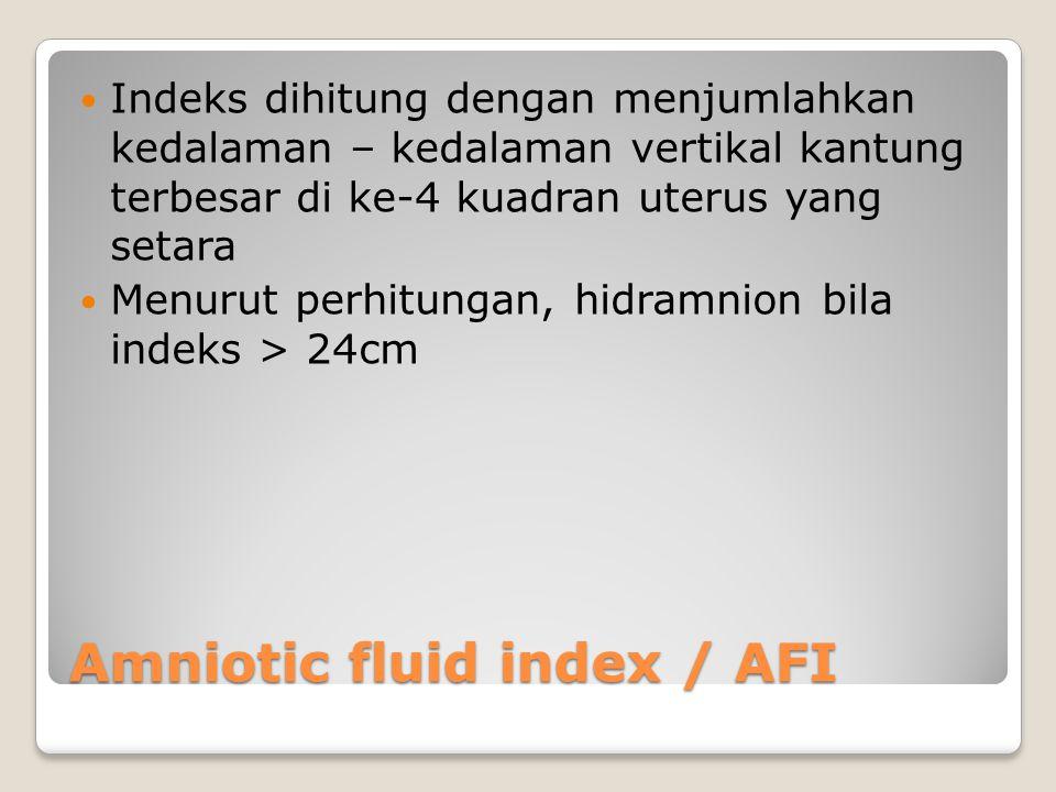 Amniotic fluid index / AFI Indeks dihitung dengan menjumlahkan kedalaman – kedalaman vertikal kantung terbesar di ke-4 kuadran uterus yang setara Menu