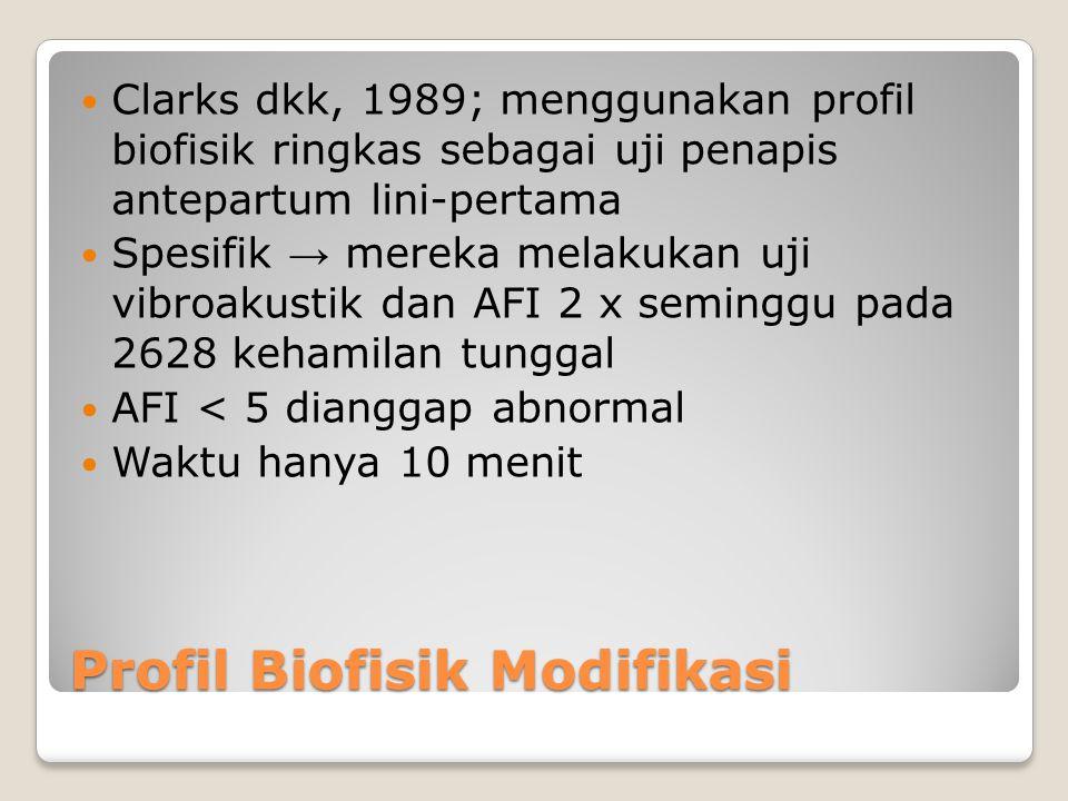 Profil Biofisik Modifikasi Clarks dkk, 1989; menggunakan profil biofisik ringkas sebagai uji penapis antepartum lini-pertama Spesifik → mereka melakuk