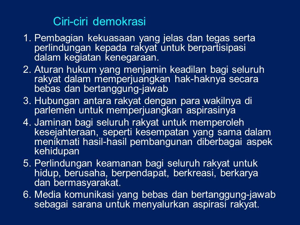 Ciri-ciri demokrasi 1. Pembagian kekuasaan yang jelas dan tegas serta perlindungan kepada rakyat untuk berpartisipasi dalam kegiatan kenegaraan. 2.Atu