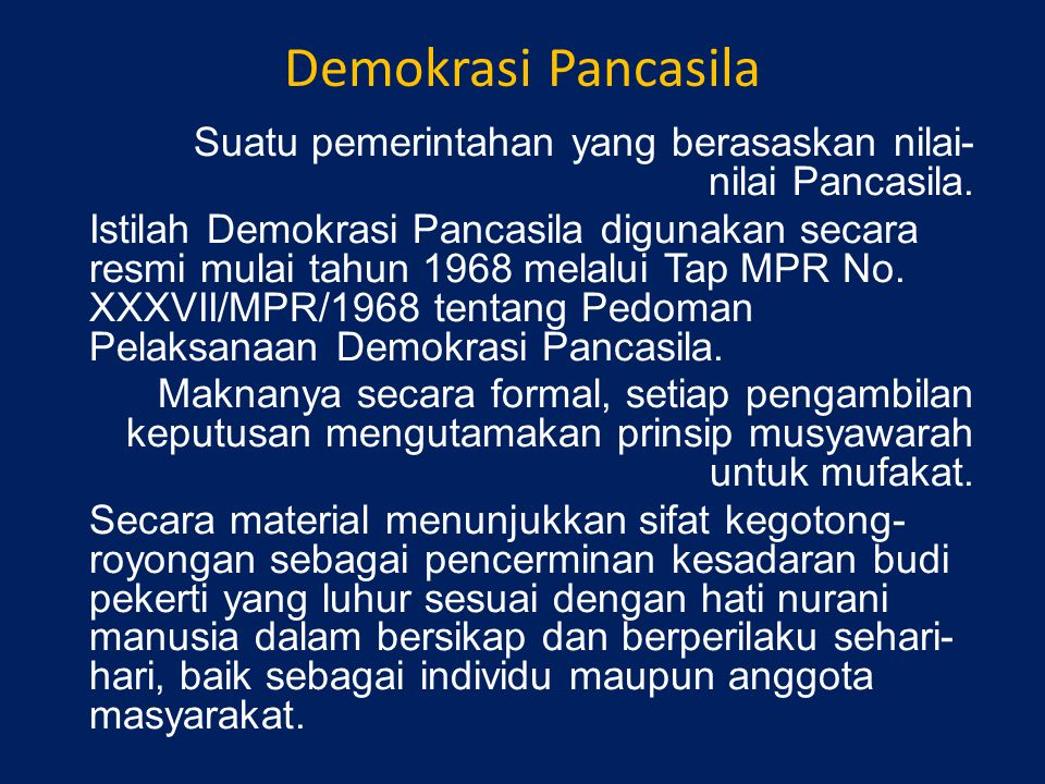 Demokrasi Pancasila Suatu pemerintahan yang berasaskan nilai- nilai Pancasila. Istilah Demokrasi Pancasila digunakan secara resmi mulai tahun 1968 mel