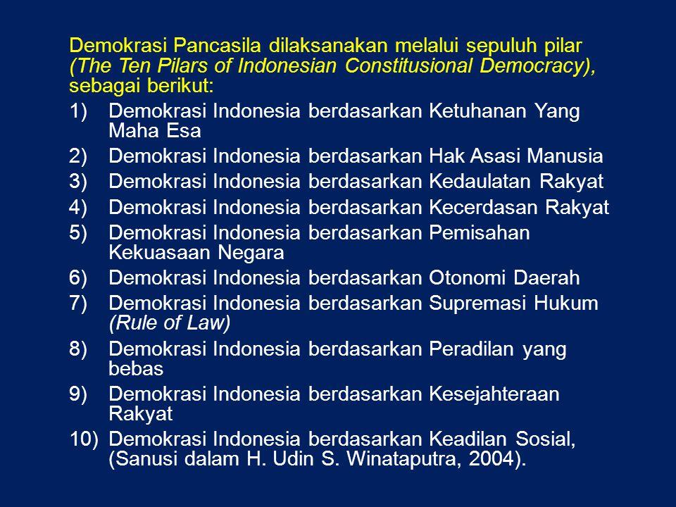 Demokrasi Pancasila dilaksanakan melalui sepuluh pilar (The Ten Pilars of Indonesian Constitusional Democracy), sebagai berikut: 1)Demokrasi Indonesia