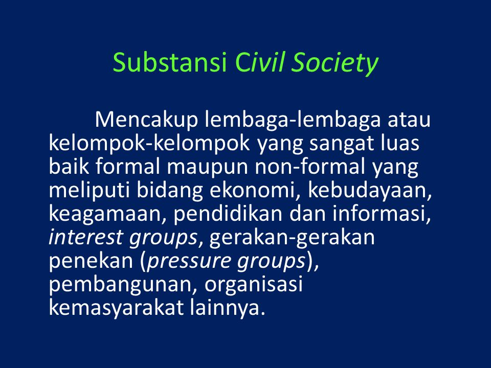 Substansi Civil Society Mencakup lembaga-lembaga atau kelompok-kelompok yang sangat luas baik formal maupun non-formal yang meliputi bidang ekonomi, k