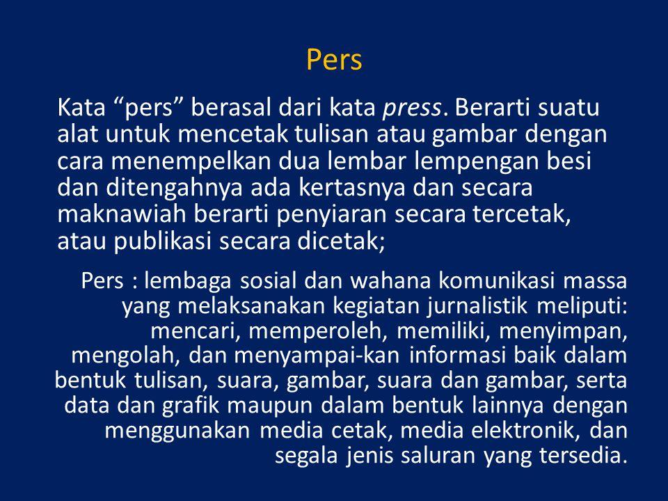 "Kata ""pers"" berasal dari kata press. Berarti suatu alat untuk mencetak tulisan atau gambar dengan cara menempelkan dua lembar lempengan besi dan diten"