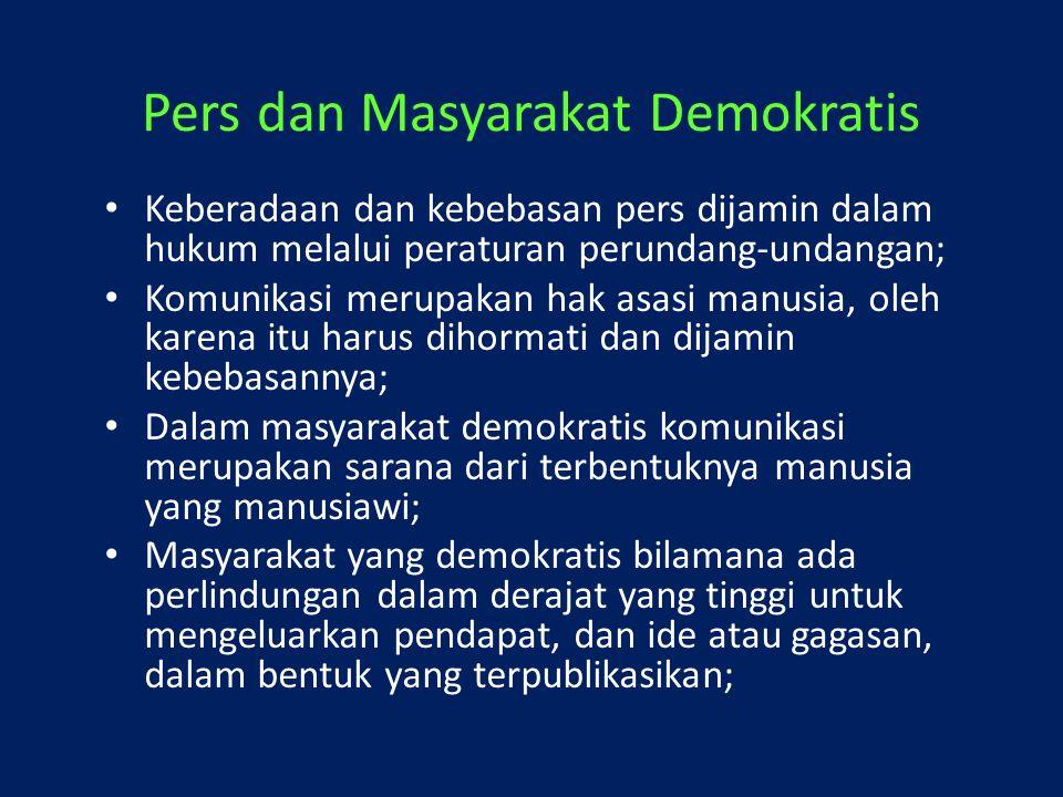 Pers dan Masyarakat Demokratis Keberadaan dan kebebasan pers dijamin dalam hukum melalui peraturan perundang-undangan; Komunikasi merupakan hak asasi