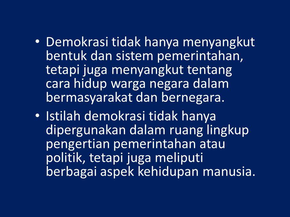 Demokrasi tidak hanya menyangkut bentuk dan sistem pemerintahan, tetapi juga menyangkut tentang cara hidup warga negara dalam bermasyarakat dan berneg
