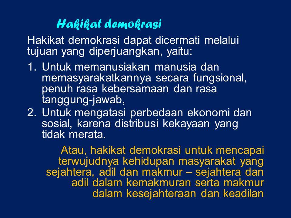 Hakikat demokrasi Hakikat demokrasi dapat dicermati melalui tujuan yang diperjuangkan, yaitu: 1. Untuk memanusiakan manusia dan memasyarakatkannya sec