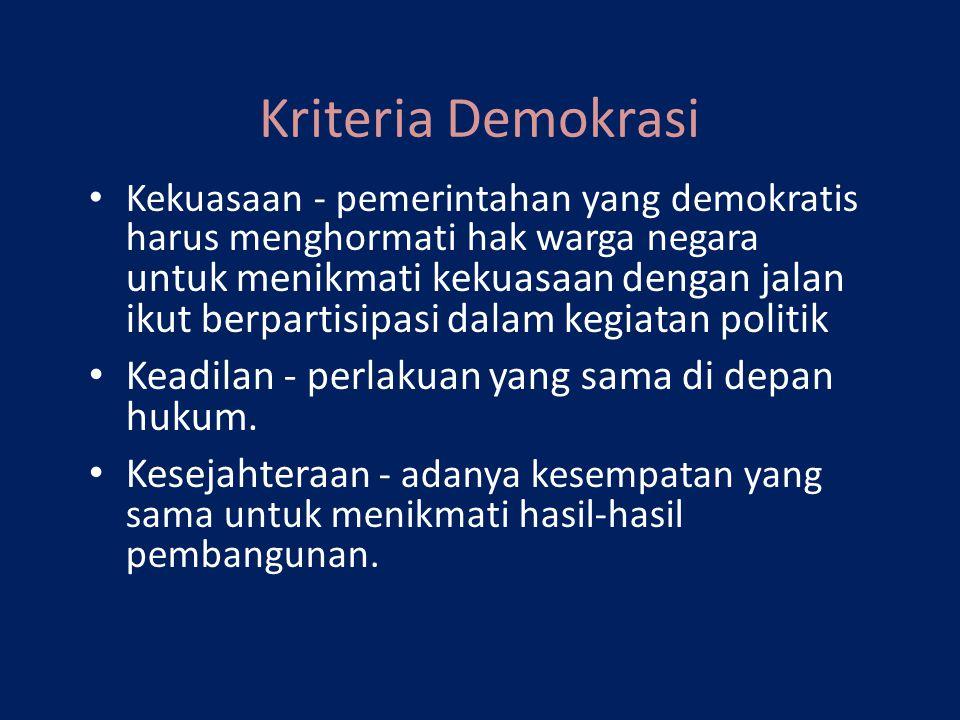 Kriteria Demokrasi Kekuasaan - pemerintahan yang demokratis harus menghormati hak warga negara untuk menikmati kekuasaan dengan jalan ikut berpartisip