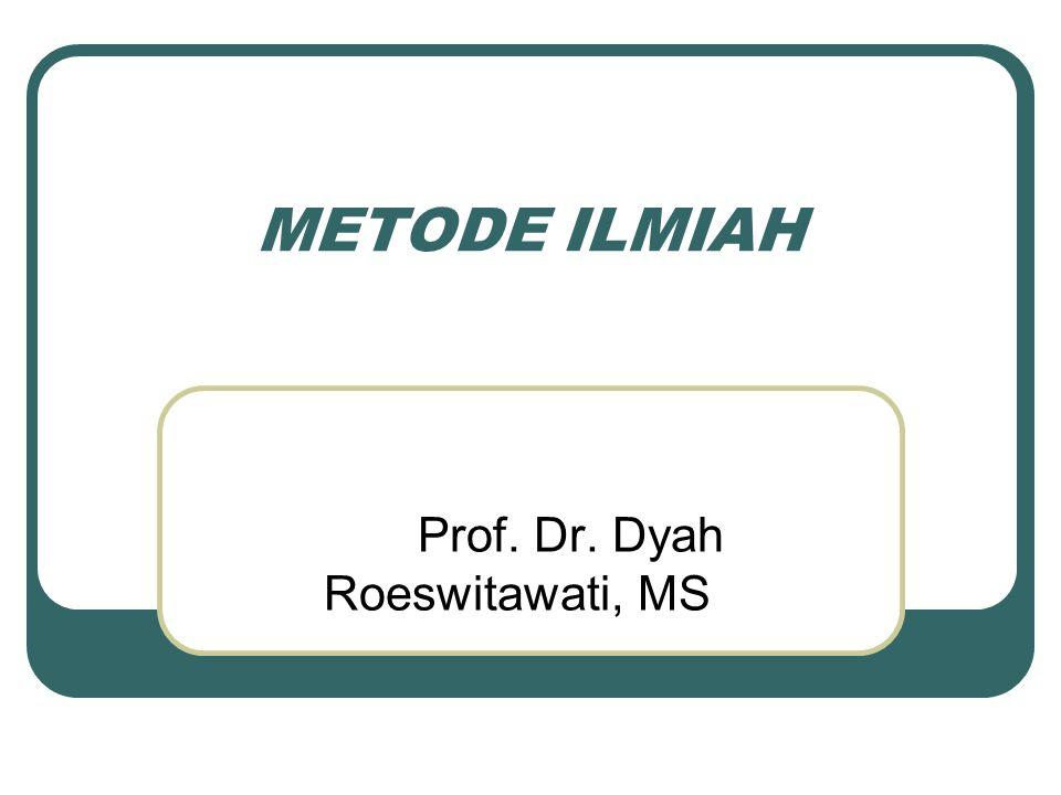 METODE ILMIAH Prof. Dr. Dyah Roeswitawati, MS