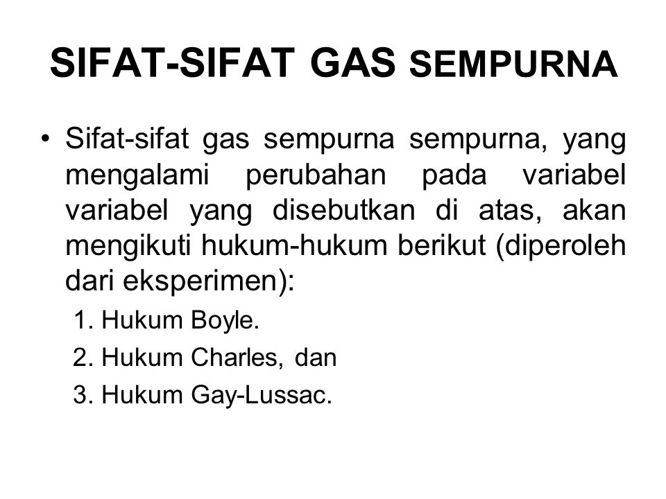 SIFAT-SIFAT GAS SEMPURNA Sifat-sifat gas sempurna sempurna, yang mengalami perubahan pada variabel variabel yang disebutkan di atas, akan mengikuti hu