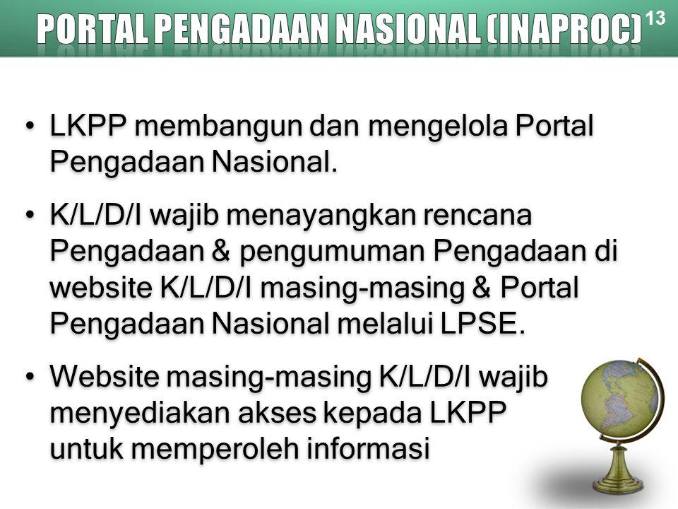 13 LKPP membangun dan mengelola Portal Pengadaan Nasional. K/L/D/I wajib menayangkan rencana Pengadaan & pengumuman Pengadaan di website K/L/D/I masin