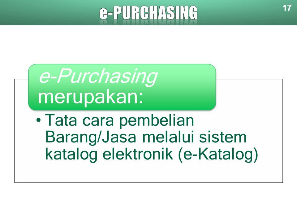 17 Tata cara pembelian Barang/Jasa melalui sistem katalog elektronik (e-Katalog) e-Purchasing merupakan: