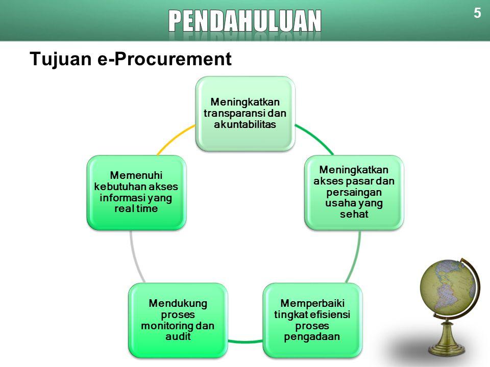 Tujuan e-Procurement Meningkatkan transparansi dan akuntabilitas Meningkatkan akses pasar dan persaingan usaha yang sehat Memperbaiki tingkat efisiens