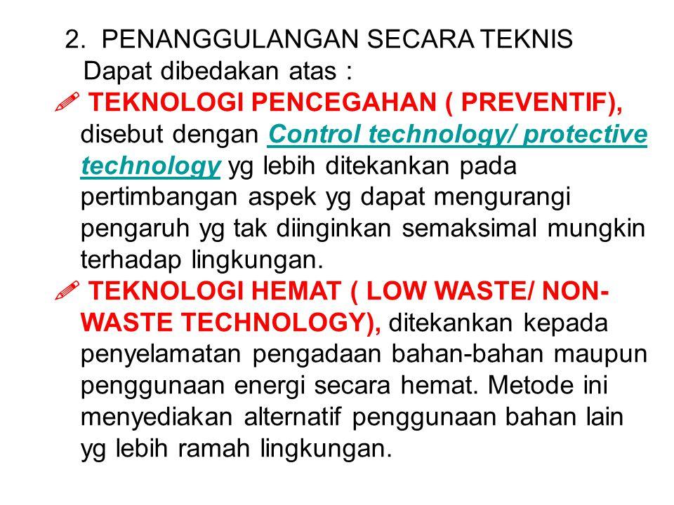 2. PENANGGULANGAN SECARA TEKNIS Dapat dibedakan atas :  TEKNOLOGI PENCEGAHAN ( PREVENTIF), disebut dengan Control technology/ protective technology y