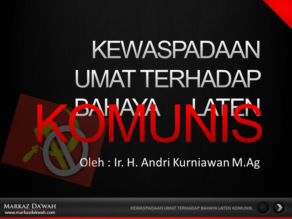 www.markazdakwah.com KEWASPADAAN UMAT TERHADAP BAHAYA LATEN KOMUNIS Oleh : Ir.