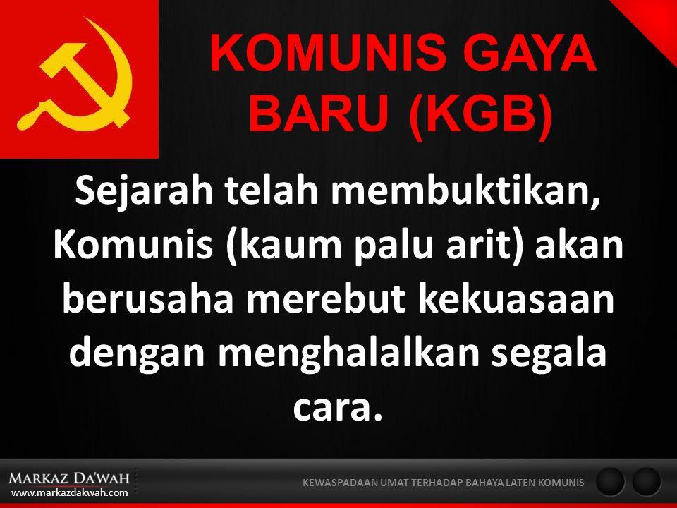 www.markazdakwah.com KEWASPADAAN UMAT TERHADAP BAHAYA LATEN KOMUNIS KOMUNIS GAYA BARU (KGB) Sejarah telah membuktikan, Komunis (kaum palu arit) akan berusaha merebut kekuasaan dengan menghalalkan segala cara.